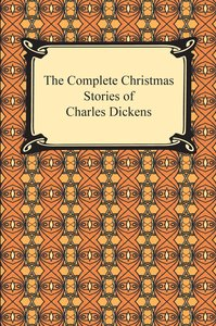 The Complete Christmas Stories of Charles Dickens