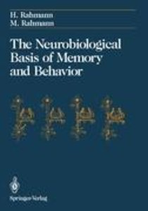 The Neurobiological Basis of Memory and Behavior