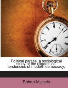 Political parties, a sociological study of the oligarchical tend