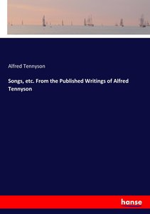 Songs, etc. From the Published Writings of Alfred Tennyson