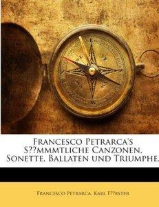 Francesco Petrarca's Saemmtliche Canzonen, Sonette, Ballaten Und