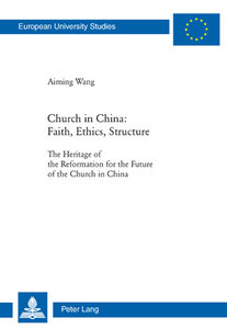 Church in China: Faith, Ethics, Structure