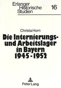 Die Internierungs- und Arbeitslager in Bayern 1945 - 1952