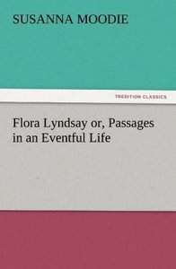 Flora Lyndsay or, Passages in an Eventful Life