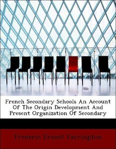 French Secondary Schools An Account Of The Origin Development An