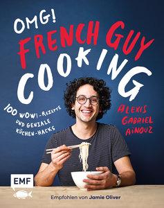 OMG! Das Kochbuch von French Guy Cooking: 100 Wow!-Rezepte und g