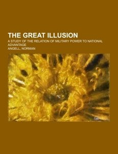 The Great Illusion; a study of the relation of military power to