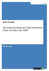 The Punk and Hardcore Youth Subcultures in the USA Since the 198