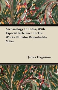 Archaeology In India, With Especial Reference To The Works Of Ba