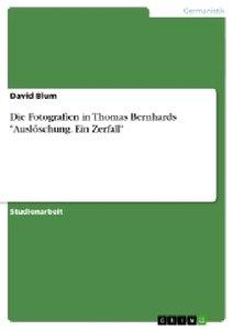"""Die Fotografien in Thomas Bernhards """"Auslöschung. Ein Zerfall"""""""