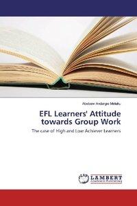 EFL Learners\' Attitude towards Group Work