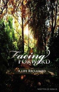 Facing Forward - A Life Reclaimed