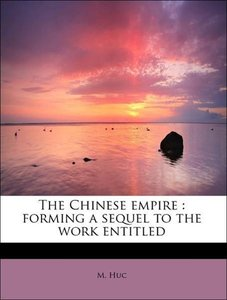 The Chinese empire : forming a sequel to the work entitled