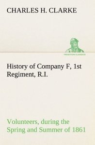 History of Company F, 1st Regiment, R.I. Volunteers, during the
