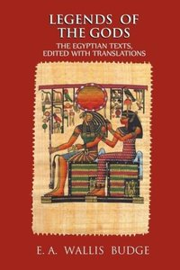 Legends of the Gods: The Egyptian Texts, Edited with Translation