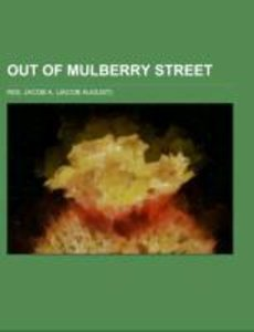 Out of Mulberry Street; stories of tenement life in New York Cit