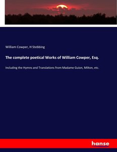 The complete poetical Works of William Cowper, Esq.