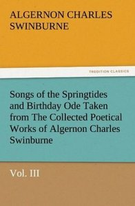 Songs of the Springtides and Birthday Ode Taken from The Collect