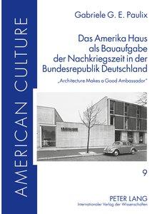Das Amerika Haus als Bauaufgabe der Nachkriegszeit in der Bundes