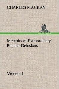 Memoirs of Extraordinary Popular Delusions - Volume 1