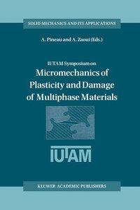 IUTAM Symposium on Micromechanics of Plasticity and Damage of Mu