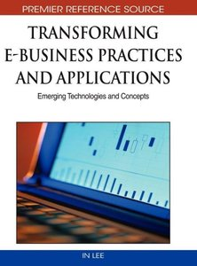 Transforming E-Business Practices and Applications: Emerging Tec