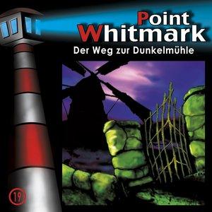 Point Whitmark 19. Der Weg zur Dunkelmühle