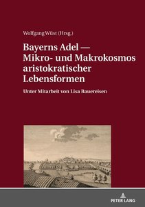 Bayerns Adel ¿ Mikro- und Makrokosmos aristokratischer Lebensfor