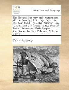 The Natural History and antiquities of the County of Surrey. Be