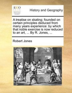 A treatise on skating; founded on certain principles deduced fro