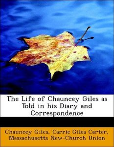 The Life of Chauncey Giles as Told in his Diary and Corresponden