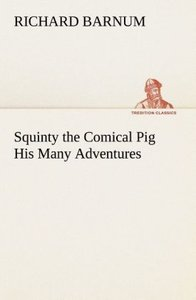 Squinty the Comical Pig His Many Adventures