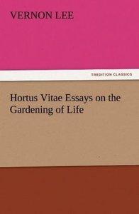 Hortus Vitae Essays on the Gardening of Life