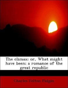 The climax; or, What might have been; a romance of the great rep