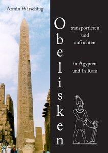 Obelisken transportieren und aufrichten in Ägypten und in Rom