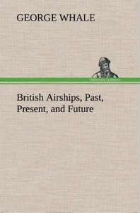 British Airships, Past, Present, and Future