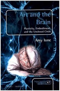 Art and the Brain: Plasticity, Embodiment, and the Unclosed Circ