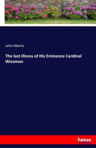 The last Illness of His Eminence Cardinal Wiseman