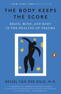 The Body Keeps the Score: Brain, Mind, and Body in the Healing o
