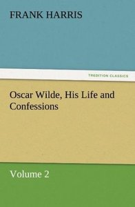Oscar Wilde, His Life and Confessions Volume 2