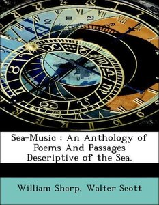 Sea-Music : An Anthology of Poems And Passages Descriptive of th