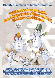 Weiße Flocken überall - Das Lieder-Spiele-Mitmach-Buch für Winte