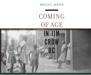 Coming of Age in Jim Crow DC: Navigating the Politics of Everyda