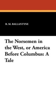 The Norsemen in the West, or America Before Columbus