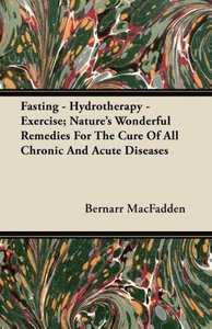 Fasting - Hydrotherapy - Exercise; Nature's Wonderful Remedies F