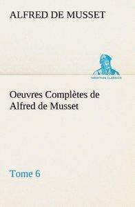 Oeuvres Complètes de Alfred de Musset - Tome 6.