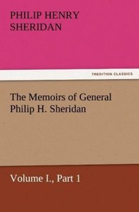 The Memoirs of General Philip H. Sheridan, Volume I., Part 1