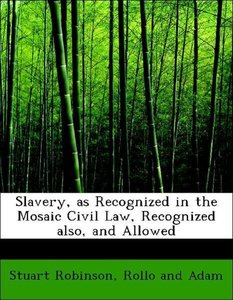 Slavery, as Recognized in the Mosaic Civil Law, Recognized also,