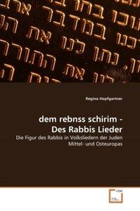 dem rebnss schirim - Des Rabbis Lieder