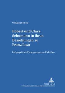 Robert und Clara Schumann in ihren Beziehungen zu Franz Liszt